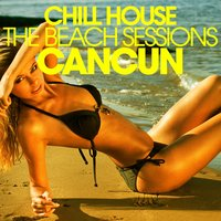 Chill House Cancun - the Beach Sessions — сборник
