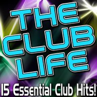 The Club Life - 15 Essential Club Hits! — сборник