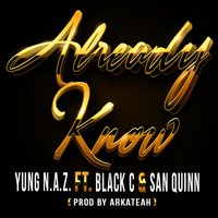 Already Know (feat. Black C & San Quinn) — San Quinn, Black C, Yung n.a.Z.