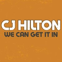 We Can Get It In — CJ Hilton