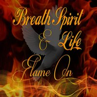 Flame On — Breath Spirit & Life