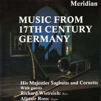 Music from 17th Century Germany — Генрих Шютц, Samuel Scheidt, Richard Wistreich, Johannes Braun, Matthias Weckmann, Alistair Ross, His Majesties Sagbutts and Cornetts