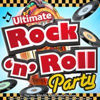 Ultimate Rock n Roll Party - The Very Best 50s & 60s Party Hits Ever - Classic Fifties & Sixties Rock and Roll Songs for 1950s & 1960s Jumping & Jive Dance Parties — сборник