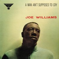 A Man Ain't Supposed To Cry — Joe Williams
