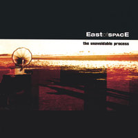 The Unavoidable Process — East of Space
