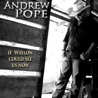 If Waylon Could See Us Now — Andrew Pope