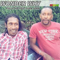 Wonder Why — Supa John, Fullstyle