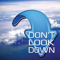 Don't Look Down — Deejay Heroes