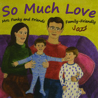 So Much Love — Mrs. Funky and Friends