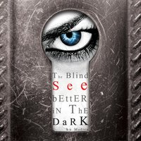 The Blind See Better in the Dark — Madien