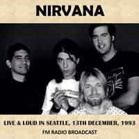 Live & Loud in Seattle, 1993 (Fm Radio Broadcast) — Nirvana