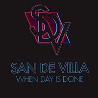 When Day Is Done — San De Villa