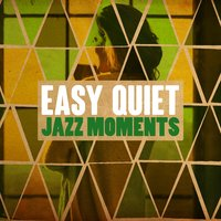 Easy Quiet Jazz Moments — Easy Listening, Dinner Music, Music for Quiet Moments, Dinner Music|Easy Listening|Music for Quiet Moments