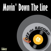 Movin' Down The Line — Off The Record