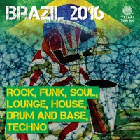 Brazil 2016: Rock, Funk, Soul, Lounge, House, Drum And Base, Techno — сборник