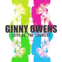 Love Be the Loudest — Ginny Owens