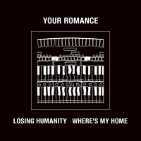 Losing Humanity / Where's My Home — Your Romance