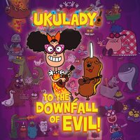 To the Downfall of Evil! — The Ukulady