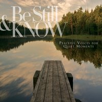 Be Still & Know: Peaceful Voices For Quiet Moments — сборник