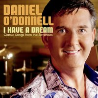 I Have a Dream — Daniel O'Donnell