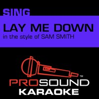 Lay Me Down (In the Style of Sam Smith) — Karaoke
