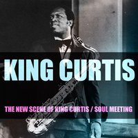 The New Scene of King Curtis / Soul Meeting — King Curtis
