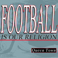 Football Is Our Religion — Queen Town