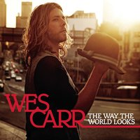 The Way The World Looks — Wes Carr