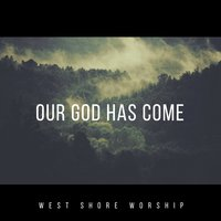 Our God Has Come — George Romanacce, West Shore Worship