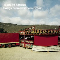 Songs From Northern Britain — Teenage Fanclub
