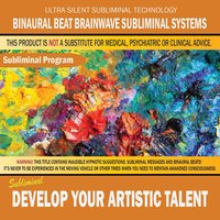 Develop Your Artistic Talent — Binaural Beat Brainwave Subliminal Systems