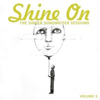 Shine On: The Singer Songwriter Sessions, Vol. 5 — сборник