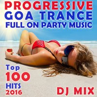 Progressive Goa Trance Full on Party Music Top 100 Hits 2016 DJ Mix — сборник