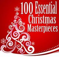 100 Essential Christmas Masterpieces — Christmas Music Experts