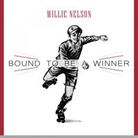 Bound To Be a Winner — Willie Nelson