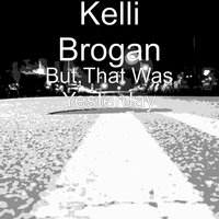 But,That Was Yesterday — Kelli Brogan