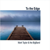 To the Edge — Mark Taylor & The Bigband