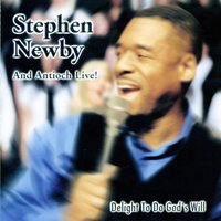 Delight To Do God's Will — Stephen Newby, Antioch Live!