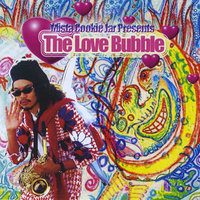 Mista Cookie Jar Presents: The Love Bubble — Mista Cookie Jar