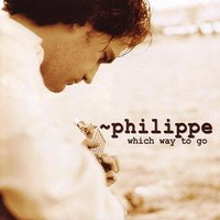 which way to go — Philippe