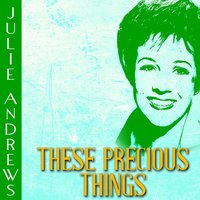 These Precious Things — Julie Andrews