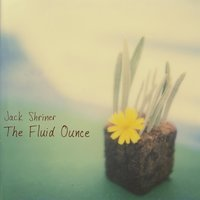 The Fluid Ounce — Jack Shriner