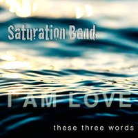 These Three Words — Saturation Band