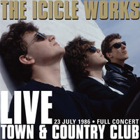 Live At The Town And Country Club - 1986 — The Icicle Works