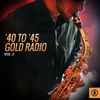 '40 to '45 Gold Radio, Vol. 3 — сборник