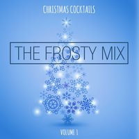 Christmas Cocktails: The Frosty Mix, Vol. 1 — сборник