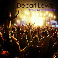 Throw Your Hands Up — Decarl Lewis