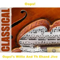 Oops!'s Willie And Th Ehand Jive — Oops!