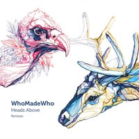 WhoMadeWho - Heads Above — WhoMadeWho