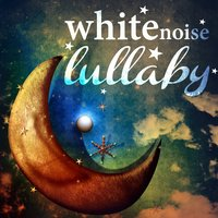White Noise Lullaby — Relax Meditate Sleep, Lullaby Land, Lullaby Land|Relax Meditate Sleep